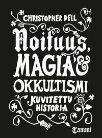 Dell, Christopher: Noituus, magia ja okkultismi - Kuvitettu historia
