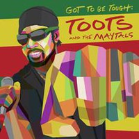 Toots and The Maytals: Got To Be Tough