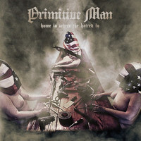 Primitive Man: Home Is Where The Hatred Is
