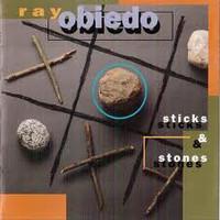 Obiedo, Ray: Sticks & Stones