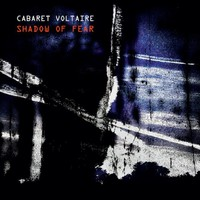 Cabaret Voltaire: Shadow of fear