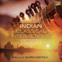 Shrivastav, Baluji: Indian classical interactions