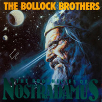 Bollock Brothers: The Prophecies Of Nostradamus