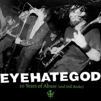 Eyehategod: 10 Years Of Abuse (And Still Broke)