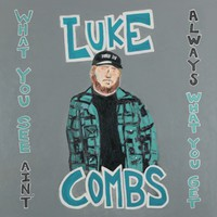 Combs, Luke: What You See Ain't Always What You Get