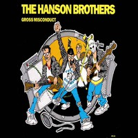 Hanson Brothers: Gross Misconduct