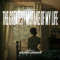 Holding Absence: Greatest Mistake Of My Life
