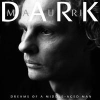 Mauri Dark: Dreams Of A Middle-Aged Man