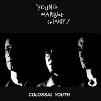 Young Marble Giants: Colossal youth // hurrah, new york,
