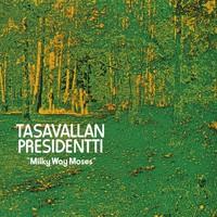 Tasavallan Presidentti: Milky way moses
