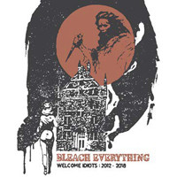 Bleach Everything: Welcome Idiots: 2012-2018