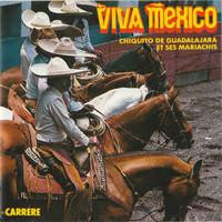 Chiquito De Guadalajara Et Ses Mariachis: Viva Mexico