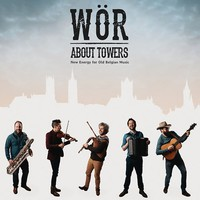 Wör: About towers - new energy for old belgian music