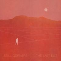 Still Corners: The last exit
