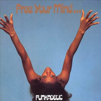 Funkadelic : Free Your Mind And Your Ass Will Follow