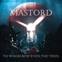 Mastord: To Whom Bow Even The Trees