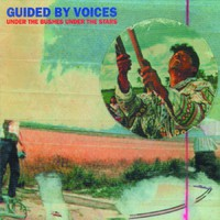 Guided By Voices: Under the bushes, under the stars