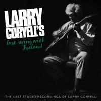 Coryell, Larry: Larry Coryell's Last Swing With Ireland