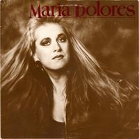 Dolores, Maria: Maria Dolores