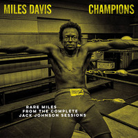Davis, Miles: Miles davis champions from the complete jack johnson sessions