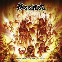 Pessimist: Slaughtering The Faithful