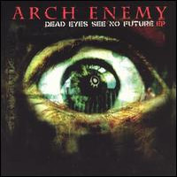 Arch Enemy: Dead eyes see no future