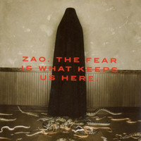 Zao (metalcore): The Fear Is What Keeps Us Here