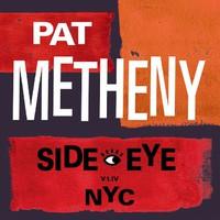 Metheny, Pat: Side-Eye NYC (V1.IV)
