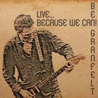 Granfelt, Ben: Live - Because We Can!