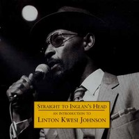 Johnson, Linton Kwesi: Straight to inglan's head