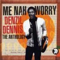 Dennis, Denzil: Me Nah Worry: The Anthology
