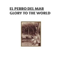 El Perro Del Mar : Glory to the world