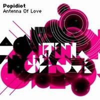 Popidiot: Antenna of love