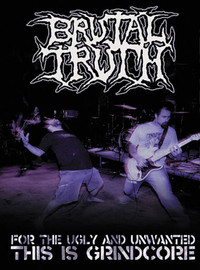 Brutal Truth: For the Ugly and Unwanted  - This Is Grindcore