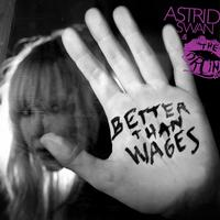 Astrid Swan: Better Than Wages