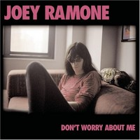 Ramone, Joey: Don't worry about me