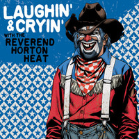 Reverend Horton Heat: Laughin' And Cryin' With The Reverend Horton Heat