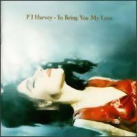 Harvey, PJ: To bring you my love