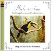 VL-Musiikki: Mielenrauhaa - Tropiikin äänimaailmassa (cd)
